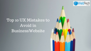 Top 10 UX Mistakes to Avoid in Website Design