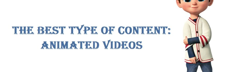 The Best Type Of Content – Animated Videos